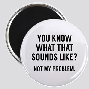 Not My Problem Magnet