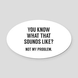 Not My Problem Oval Car Magnet