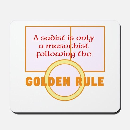 A sadist is only a masochist following the golden