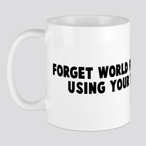 Forget world peace Visualize  Mug