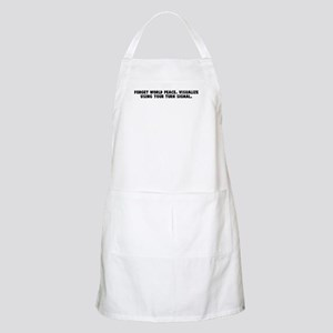 Forget world peace Visualize  BBQ Apron
