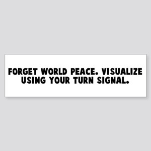 Forget world peace Visualize Bumper Sticker