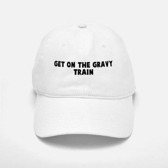 Get on the gravy train Baseball Baseball Cap