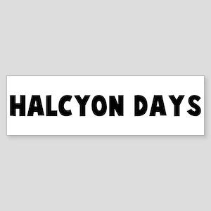 Halcyon days Bumper Sticker