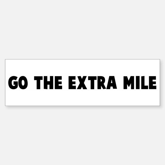 Go the extra mile Bumper Bumper Bumper Sticker