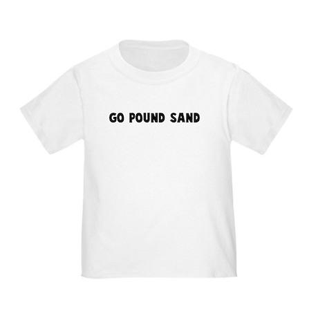 Go pound sand Toddler T-Shirt