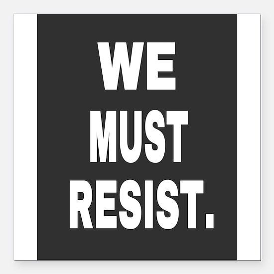 "WE MUST RESIST. Square Car Magnet 3"" x 3"""