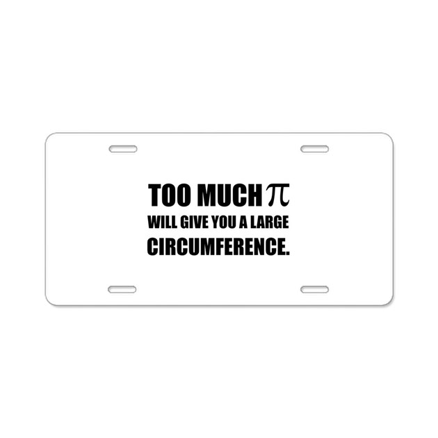 Too Much Pi Symbol Circumference Aluminum License By Funnygeekteeshirts