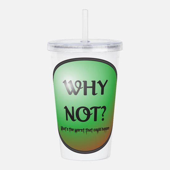 Why Not Button Acrylic Double-wall Tumbler