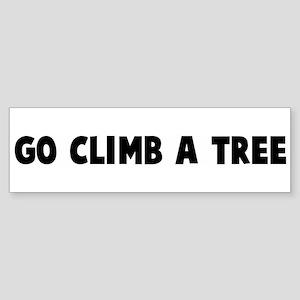 Go climb a tree Bumper Sticker