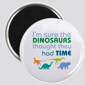 Dinosaurs had time Magnets