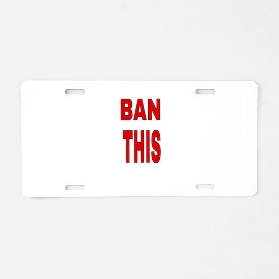 BAN THIS Aluminum License Plate