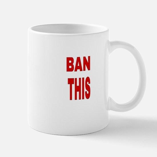 BAN THIS Mugs