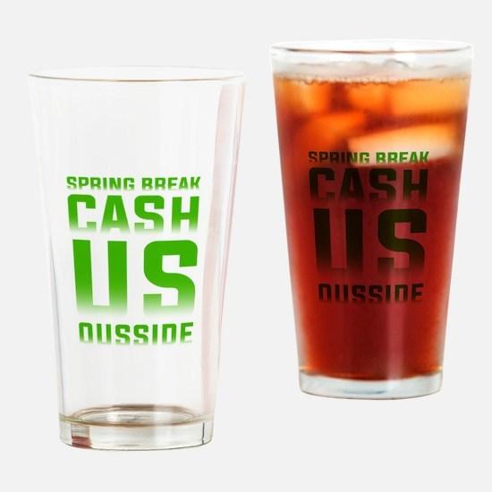 Spring Break Cash Us Ousside! Drinking Glass