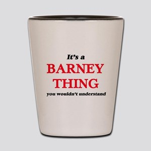 It's a Barney thing, you wouldn&#39 Shot Glass