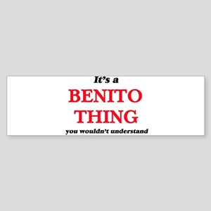 It's a Benito thing, you wouldn Bumper Sticker
