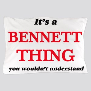 It's a Bennett thing, you wouldn&# Pillow Case