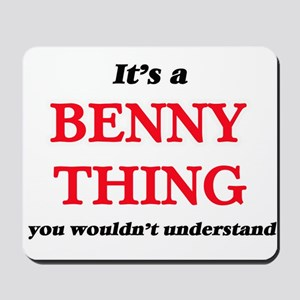It's a Benny thing, you wouldn't Mousepad
