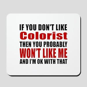 If You Do Not Like Colorist Mousepad