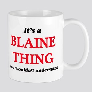 It's a Blaine thing, you wouldn't und Mugs