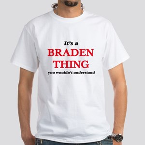 It's a Braden thing, you wouldn't T-Shirt