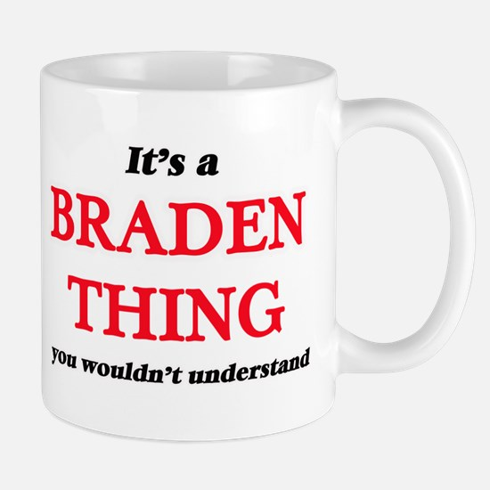 It's a Braden thing, you wouldn't und Mugs