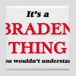 It's a Braden thing, you wouldn&# Tile Coaster