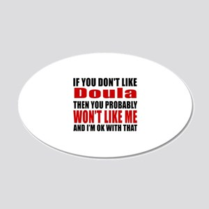 If You Do Not Like Doula 20x12 Oval Wall Decal