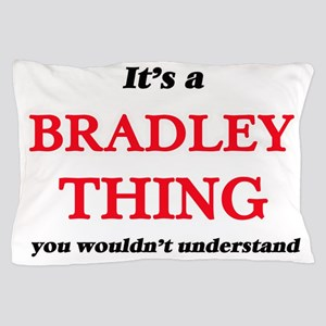 It's a Bradley thing, you wouldn&# Pillow Case