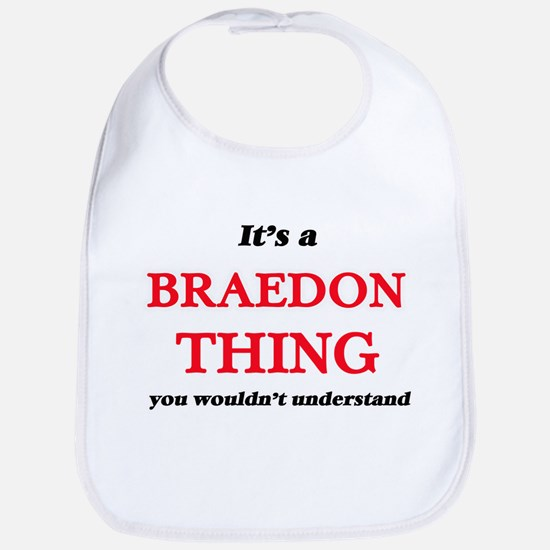 It's a Braedon thing, you wouldn' Baby Bib