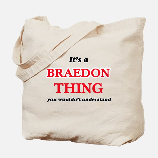 It's a Braedon thing, you wouldn' Tote Bag