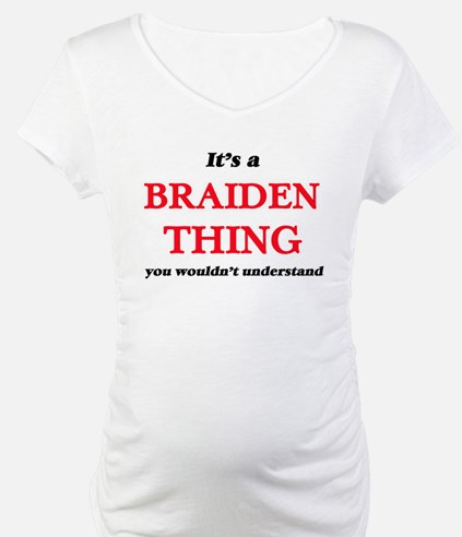 It's a Braiden thing, you wo Shirt