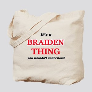 It's a Braiden thing, you wouldn' Tote Bag