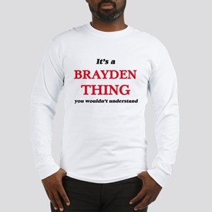 It's a Brayden thing, you Long Sleeve T-Shirt