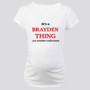 It's a Brayden thing, you wo Maternity T-Shirt