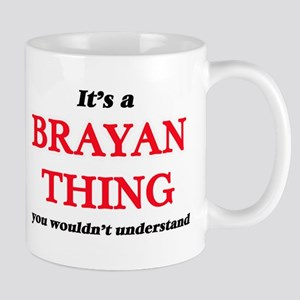 It's a Brayan thing, you wouldn't und Mugs