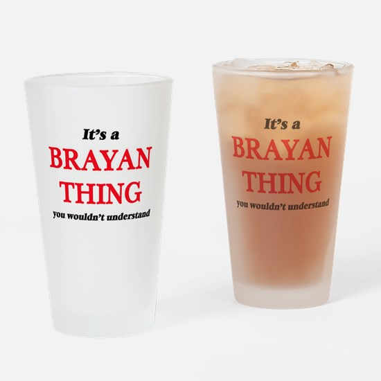 It's a Brayan thing, you wouldn Drinking Glass