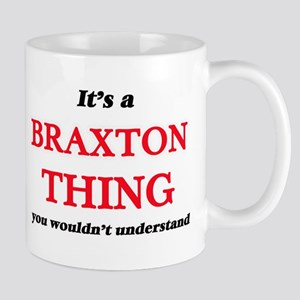 It's a Braxton thing, you wouldn't un Mugs