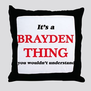 It's a Brayden thing, you wouldn& Throw Pillow