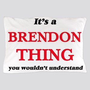 It's a Brendon thing, you wouldn&# Pillow Case