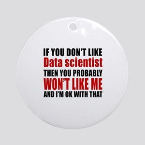 If You Do Not Like Data scientist Round Ornament