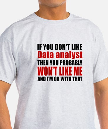 If You Do Not Like Data analyst T-Shirt