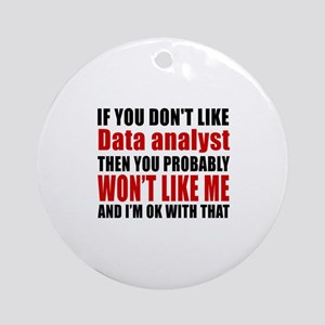If You Do Not Like Data analyst Round Ornament