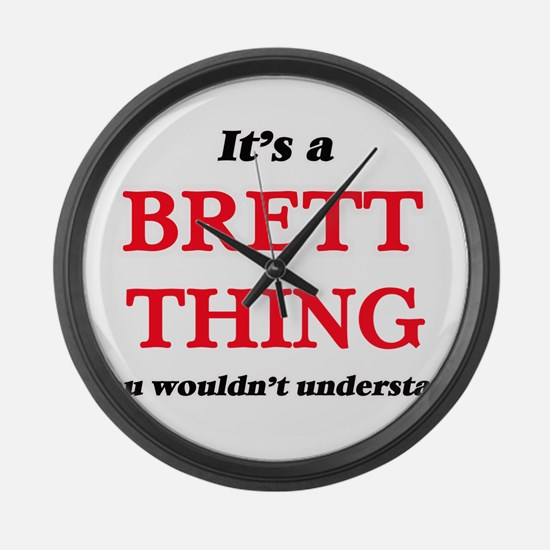 It's a Brett thing, you would Large Wall Clock