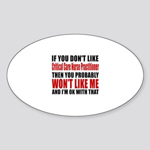 If You Do Not Like Critical Care Nu Sticker (Oval)