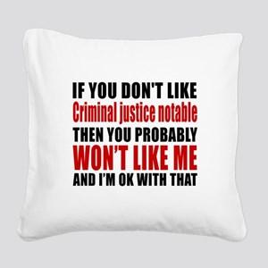 If You Do Not Like Criminal j Square Canvas Pillow