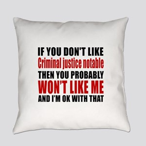 If You Do Not Like Criminal justic Everyday Pillow