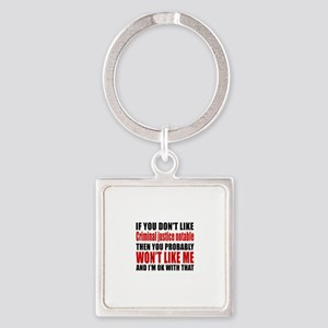 If You Do Not Like Criminal justic Square Keychain