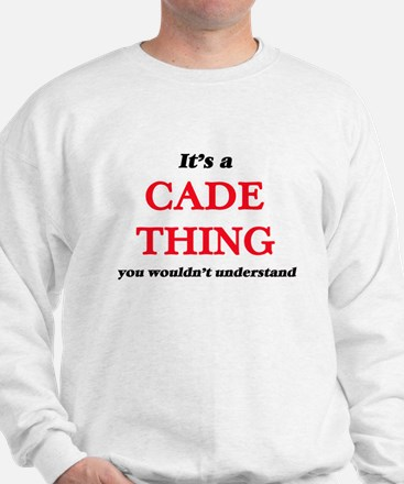 It's a Cade thing, you wouldn't Sweatshirt