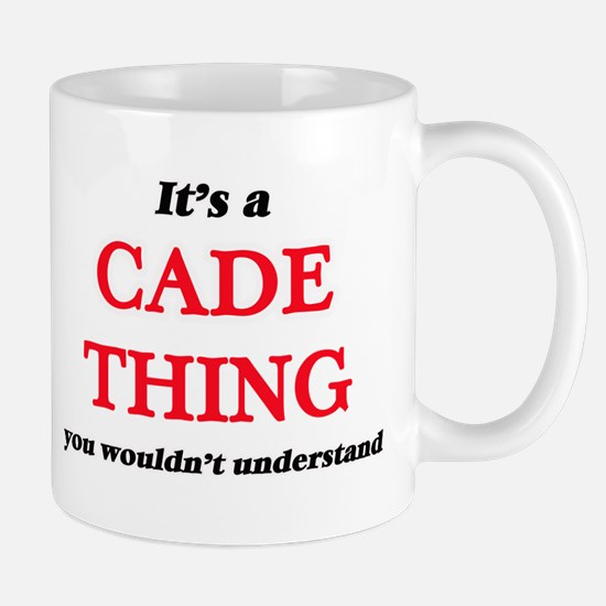 It's a Cade thing, you wouldn't under Mugs